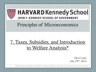 Principles of Microeconomics 7. Taxes, Subsidies, and Introduction to Welfare Analysis*