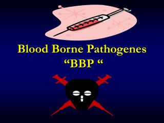 "Blood Borne Pathogenes  ""BBP """