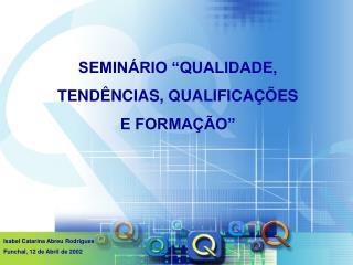 """SEMINÁRIO """"QUALIDADE, TENDÊNCIAS, QUALIFICAÇÕES E FORMAÇÃO"""""""