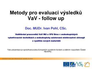Metody pro evaluaci výsledků VaV - follow up D oc. MUDr. Ivan Pohl, CSc.