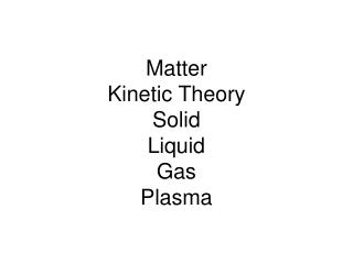 Matter Kinetic Theory Solid Liquid Gas Plasma