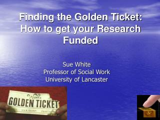 Finding the Golden Ticket: How to get your Research Funded