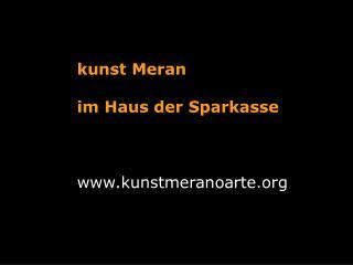 kunst Meran im Haus der Sparkasse kunstmeranoarte