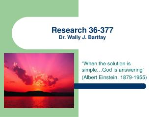 Research 36-377 Dr. Wally J. Bartfay