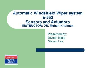 Automatic Windshield Wiper system E-552 Sensors and Actuators INSTRUCTOR: DR. Mohan Krishnan