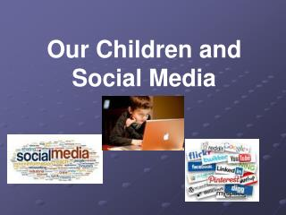 Our Children and Social Media