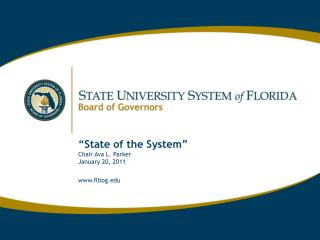 """""""State of the System"""" Chair Ava L. Parker January 20, 2011 flbog"""