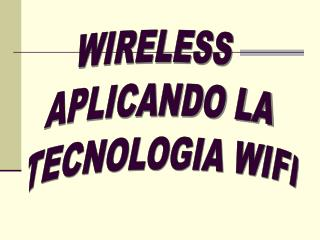WIRELESS  APLICANDO LA TECNOLOGIA WIFI