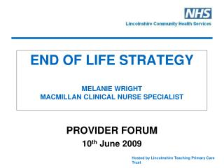 END OF LIFE STRATEGY MELANIE WRIGHT  MACMILLAN CLINICAL NURSE SPECIALIST