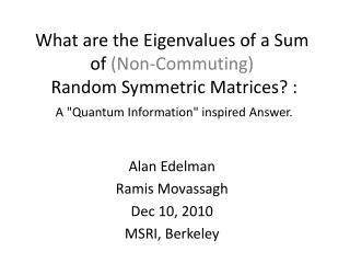 Alan Edelman Ramis Movassagh Dec 10, 2010 MSRI , Berkeley