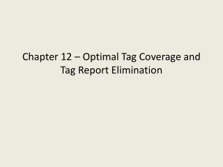 Chapter 12 – Optimal Tag Coverage and Tag Report Elimination