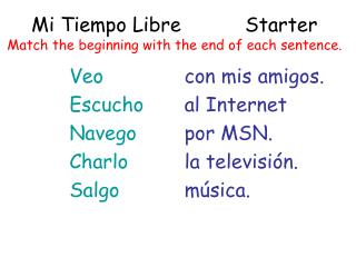 Mi Tiempo Libre		Starter Match the beginning with the end of each sentence.