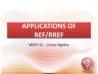 APPLICATIONS OF REF/RREF