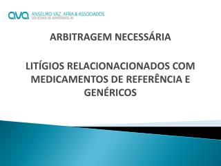 ARBITRAGEM NECESSÁRIA LITÍGIOS RELACIONACIONADOS COM MEDICAMENTOS DE REFERÊNCIA E GENÉRICOS