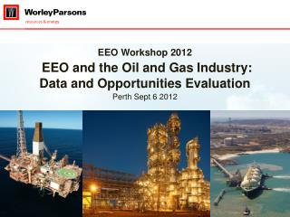 EEO Workshop 2012 EEO and the Oil and Gas Industry:       Data and Opportunities Evaluation