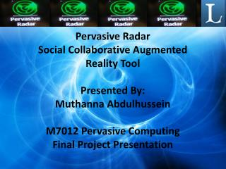 Pervasive Radar Social Collaborative Augmented Reality Tool Presented By: Muthanna Abdulhussein