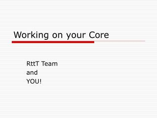 Working on your Core