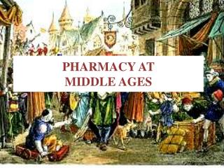 PHARMACY AT MIDDLE AGES