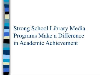 Strong School Library Media Programs Make a Difference in Academic Achievement