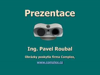 I ng. Pavel Roubal Obrázky poskytla firma Complex, complex.cz