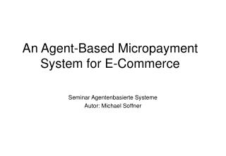 An Agent-Based Micropayment System for E-Commerce
