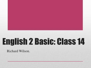 English 2 Basic: Class 14