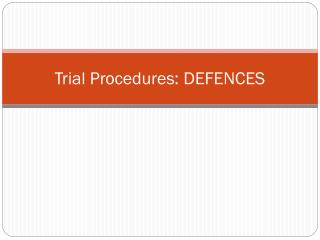 Trial Procedures: DEFENCES