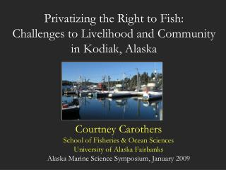 Privatizing the Right to Fish:  Challenges to Livelihood and Community in Kodiak, Alaska
