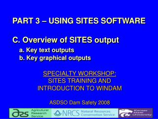 SPECIALTY WORKSHOP:   SITES TRAINING AND  INTRODUCTION TO WINDAM  ASDSO Dam Safety 2008