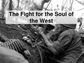 The Fight for the Soul of the West