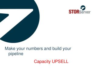 Make your numbers and build your pipeline 				Capacity UPSELL