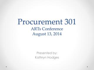 Procurement 301 ARTs Conference August 13, 2014