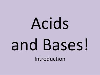 Acids and Bases! Introduction