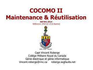 COCOMO II Maintenance & Réutilisation GEF492 2014 Référence: [ HvV § 7.1.5 & Boehm]