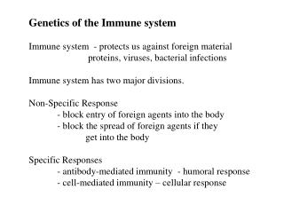 Genetics of the Immune system Immune system  - protects us against foreign material