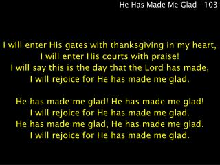 He Has Made Me Glad - 103