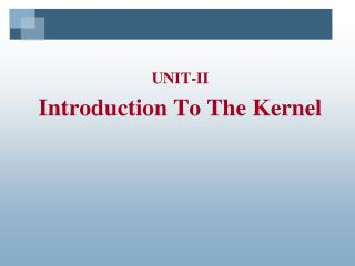 UNIT-II Introduction To The Kernel
