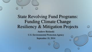 State Revolving Fund Programs:  Funding Climate Change Resiliency & Mitigation Projects