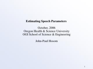 Estimating Speech Parameters October, 2006 Oregon Health & Science University