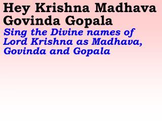 New 933 Hey Sri Krishna Madhava Govinda Gopala