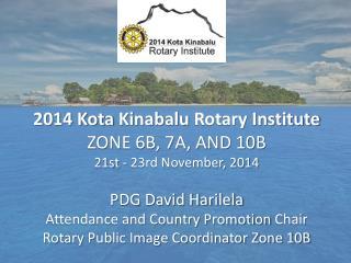2014 Kota Kinabalu Rotary Institute ZONE 6B, 7A, AND 10B 21st - 23rd November, 2014