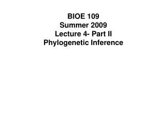 BIOE 109 Summer 2009 Lecture 4- Part II Phylogenetic Inference