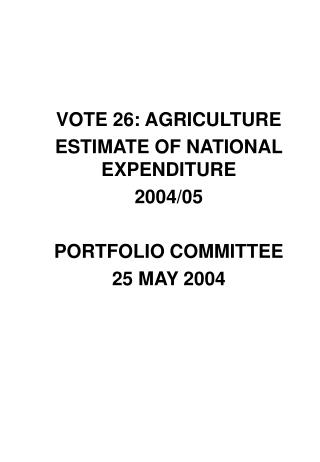 VOTE 26: AGRICULTURE ESTIMATE OF NATIONAL EXPENDITURE 2004/05 PORTFOLIO COMMITTEE 25 MAY 2004