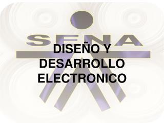DISEÑO Y DESARROLLO ELECTRONICO