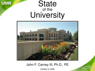 State of the University John F. Carney III, Ph.D., PE October 9, 2006