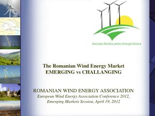 The Romanian Wind Energy Market EMERGING vs CHALLANGING ROMANIAN WIND ENERGY ASSOCIATION