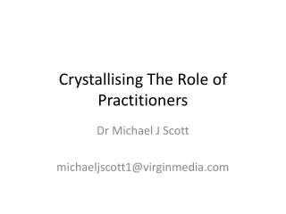 Crystallising The Role of Practitioners