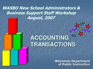 WASBO New School Administrators & Business Support Staff Workshop August, 2007