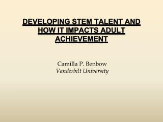 Developing  STEM Talent and How it Impacts Adult  Achievement