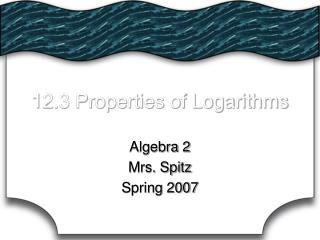 12.3 Properties of Logarithms